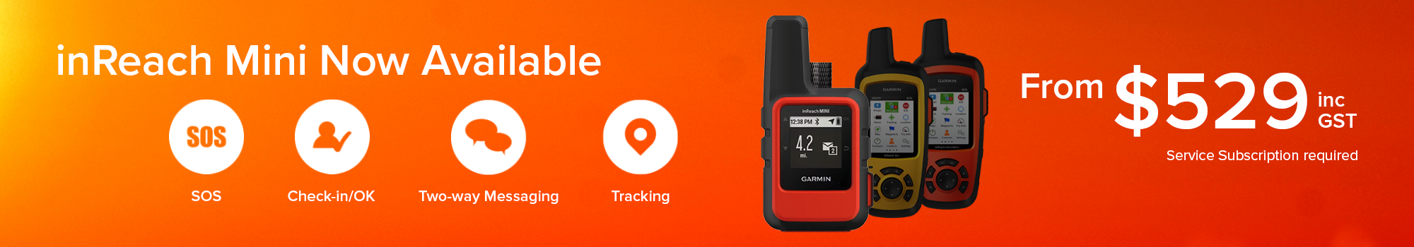 inreach mini now available. from $529 inc gst. subscription required.